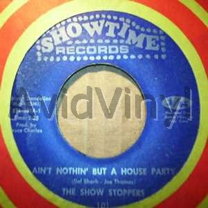 SHOW STOPPERS - AIN'T NOTHIN' BUT A HOUSE PARTY / WHAT CAN A MAN DO - 7inch x 1