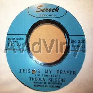 THIS IS MY PRAYER AS LONG AS YOU NEED ME by THEOLA KILGORE